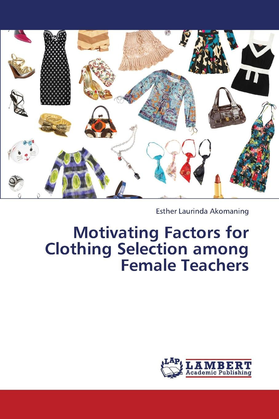Akomaning Esther Laurinda Motivating Factors for Clothing Selection Among Female Teachers недорго, оригинальная цена