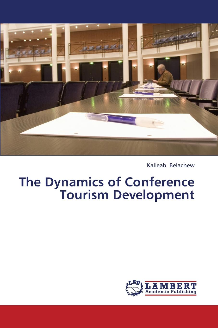 Belachew Kalleab The Dynamics of Conference Tourism Development jorinda ballering a tourism potential analysis of lundu district in malaysian borneo