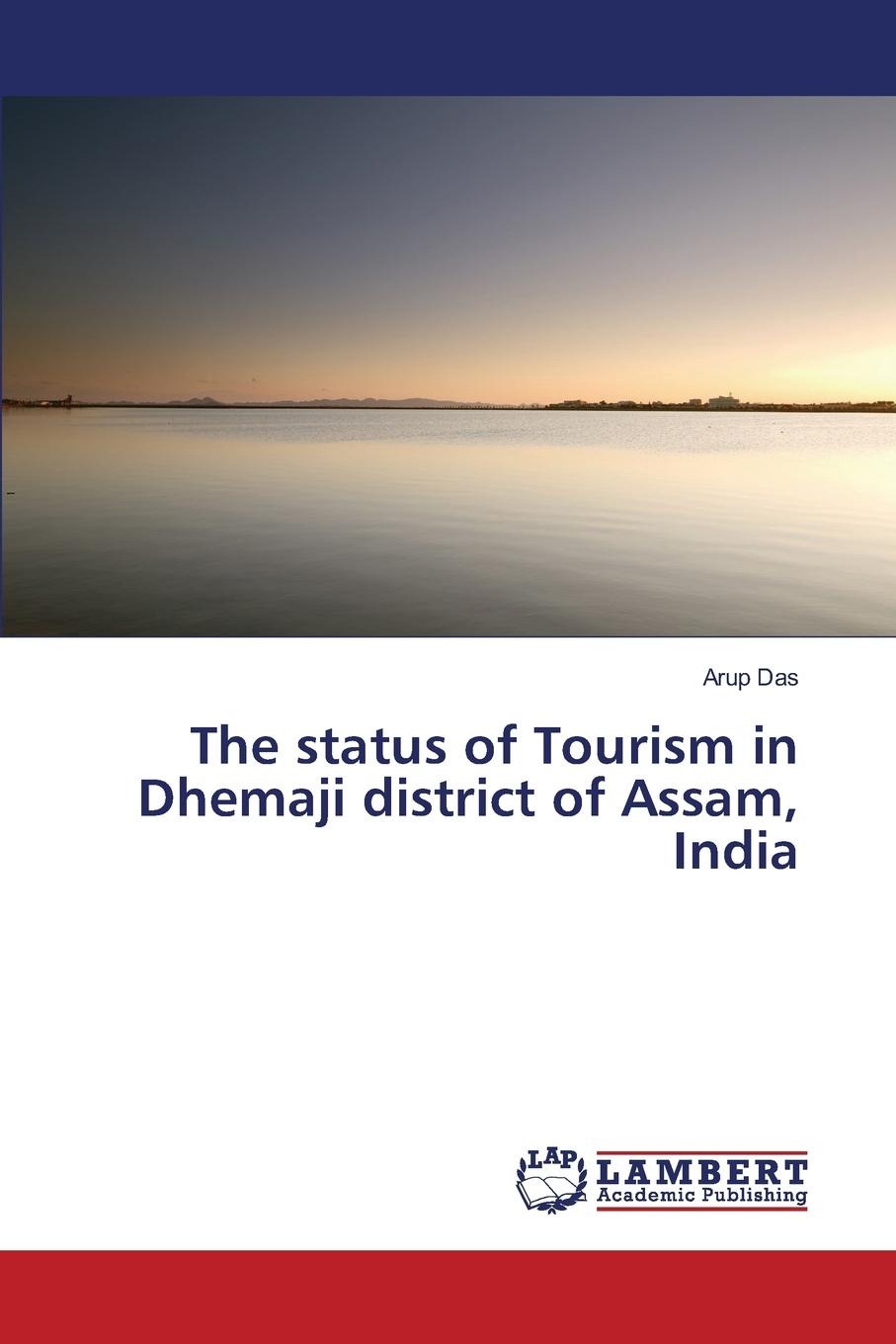 Das Arup The Status of Tourism in Dhemaji District of Assam, India jorinda ballering a tourism potential analysis of lundu district in malaysian borneo