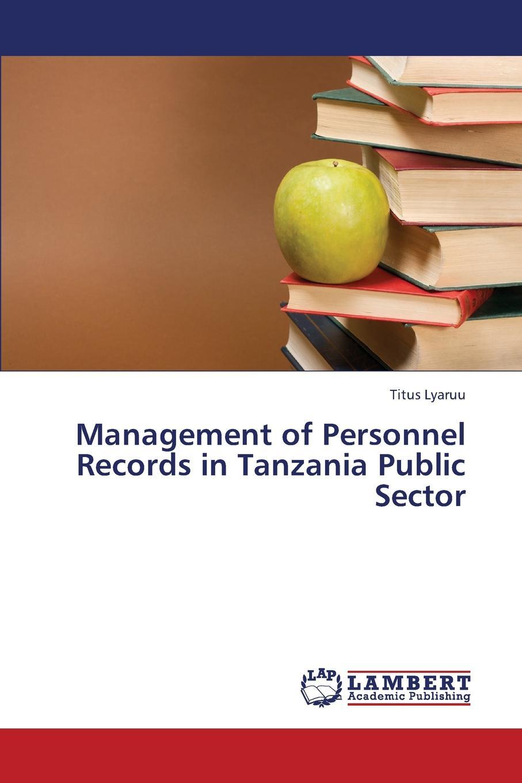 Lyaruu Titus Management of Personnel Records in Tanzania Public Sector недорго, оригинальная цена
