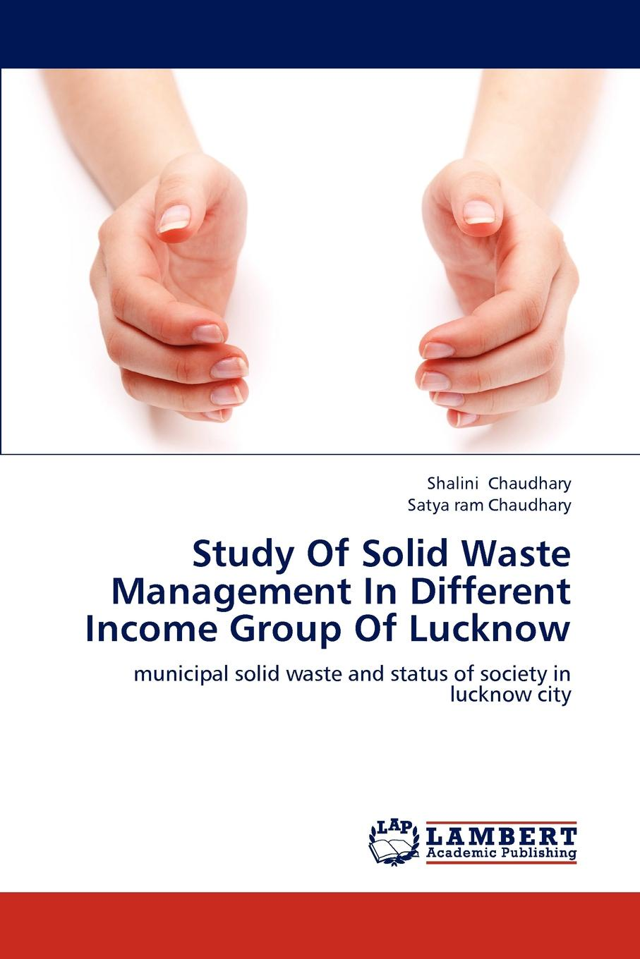 Shalini Chaudhary, Satya ram Chaudhary Study Of Solid Waste Management In Different Income Group Of Lucknow kevin henke arsenic environmental chemistry health threats and waste treatment