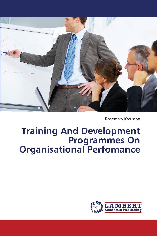 Kasimba Rosemary Training and Development Programmes on Organisational Perfomance innovative reflections of teacher training programmes