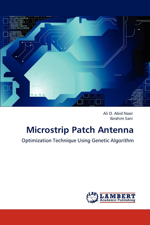 Ali O. Abid Noor, Ibrahim Sani Microstrip Patch Antenna john leis w communication systems principles using matlab