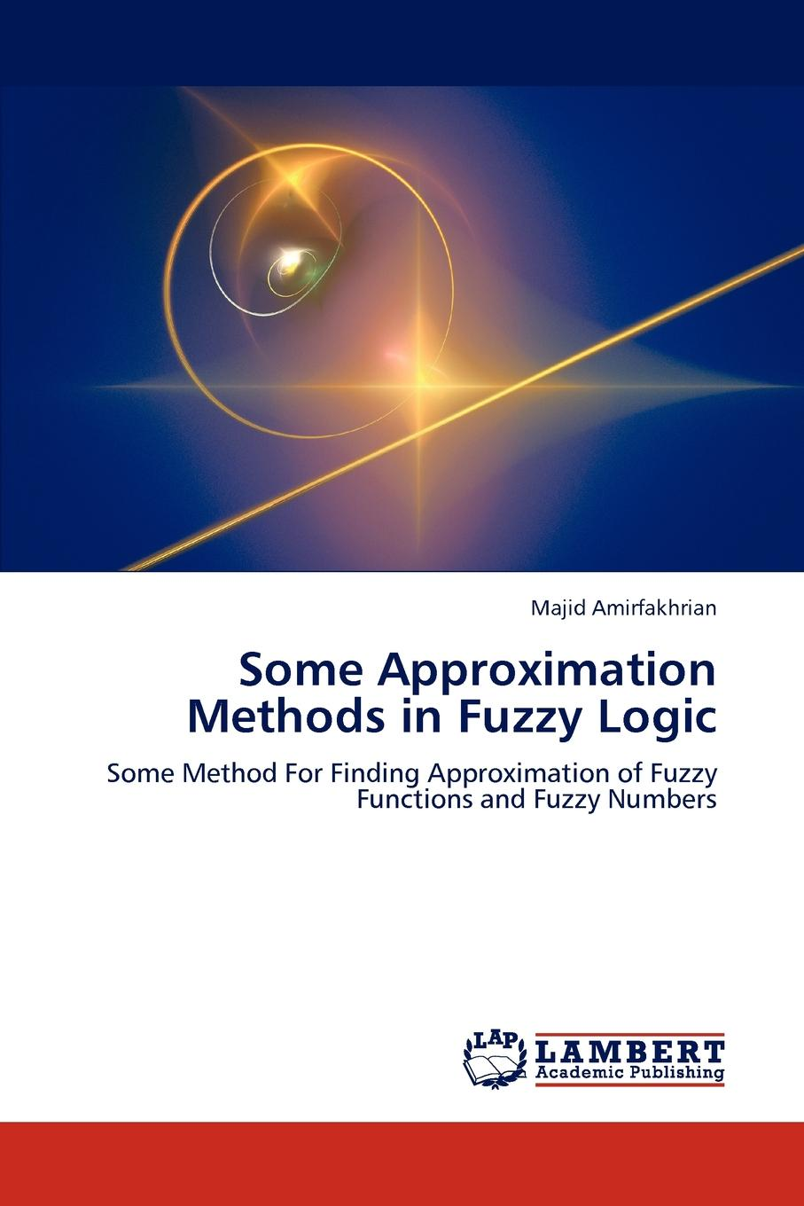 Majid Amirfakhrian Some Approximation Methods in Fuzzy Logic недорго, оригинальная цена