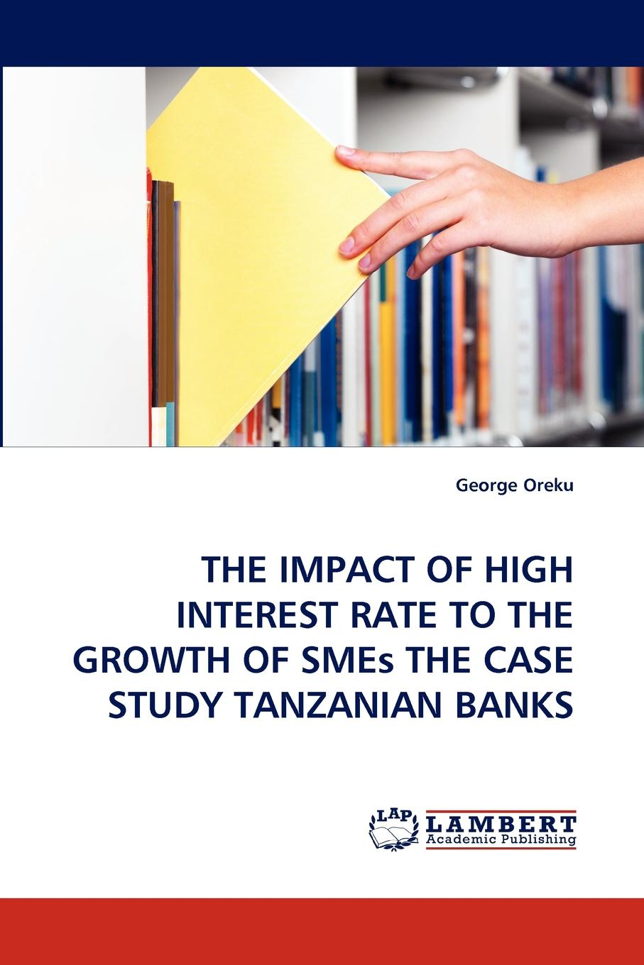 George Oreku The Impact of High Interest Rate to the Growth of Smes the Case Study Tanzanian Banks determinants of interest rate spread