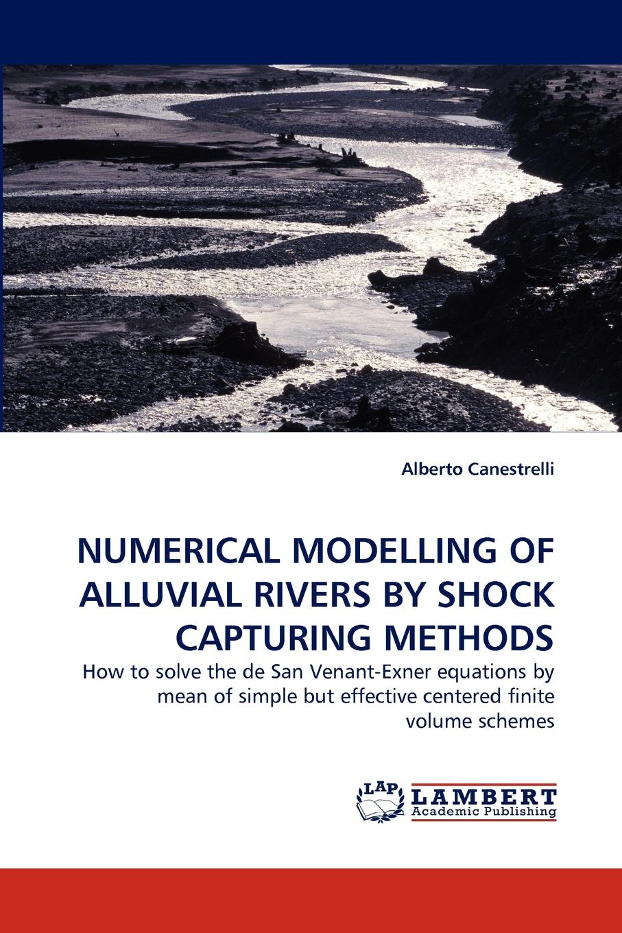 Alberto Canestrelli NUMERICAL MODELLING OF ALLUVIAL RIVERS BY SHOCK CAPTURING METHODS numerical simulation of sediment transport with meshfree methods