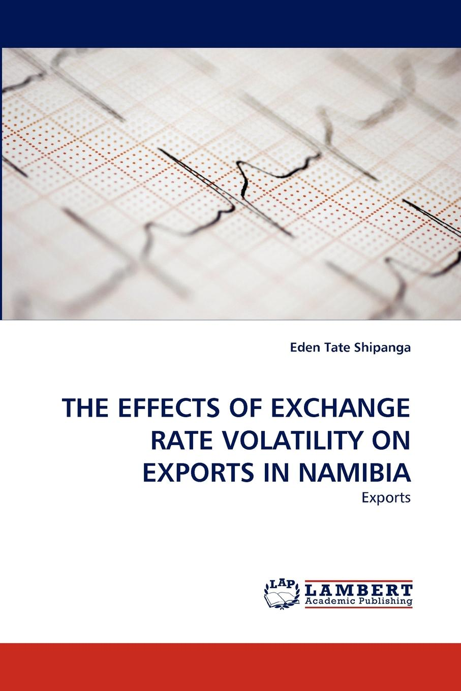 Eden Tate Shipanga The Effects of Exchange Rate Volatility on Exports in Namibia недорго, оригинальная цена