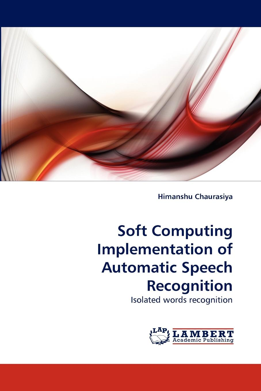 Himanshu Chaurasiya Soft Computing Implementation of Automatic Speech Recognition keshet joseph automatic speech and speaker recognition large margin and kernel methods