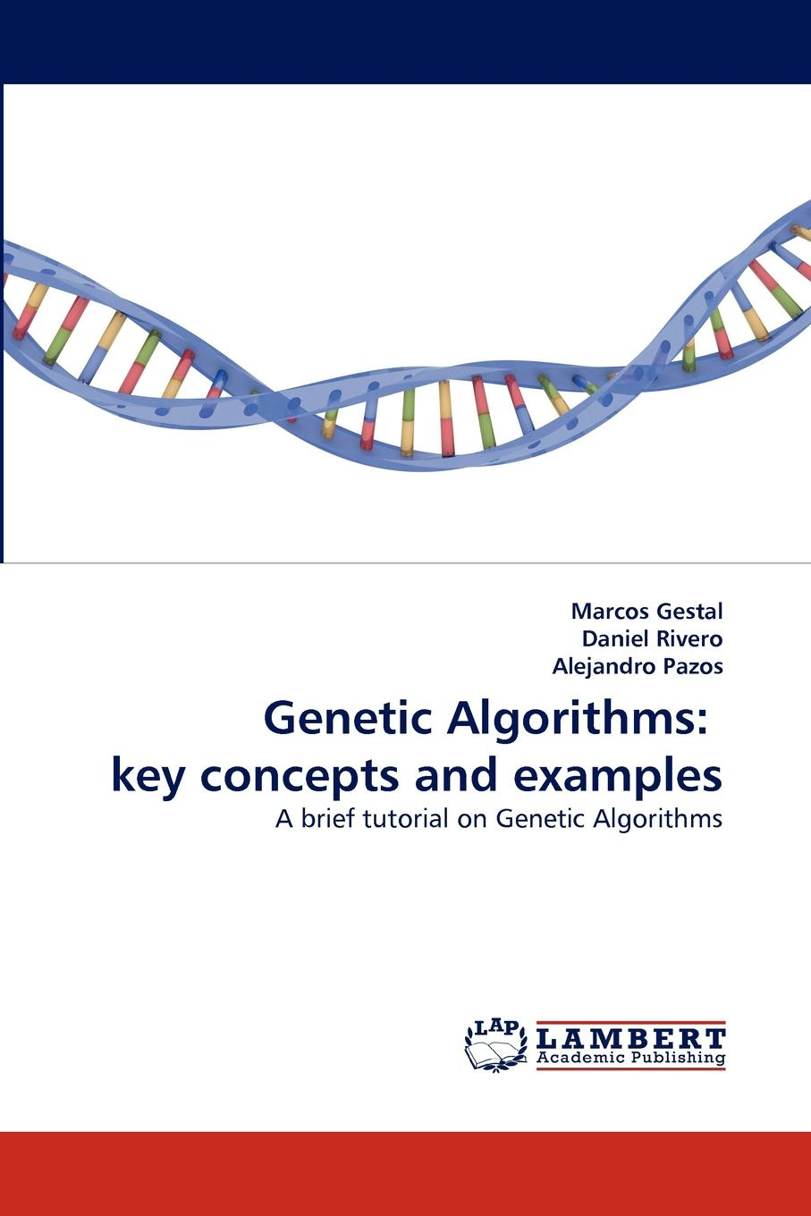 Marcos Gestal, Daniel Rivero, Alejandro Pazos Genetic Algorithms. Key Concepts and Examples new archive based evolutionary multi objective algorithms