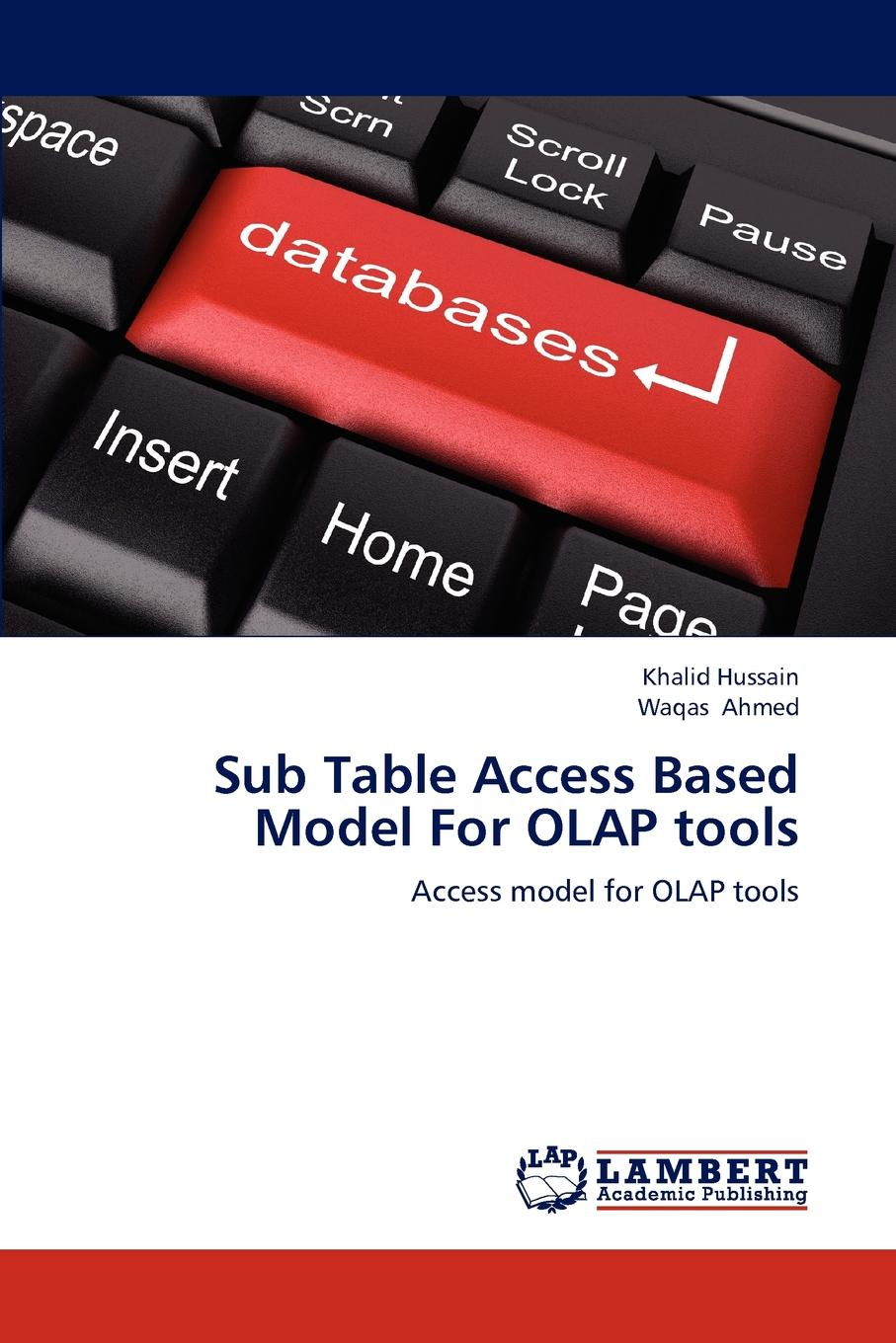 Hussain Khalid, Ahmed Waqas Sub Table Access Based Model for OLAP Tools collaboration among data sources for information retrieval