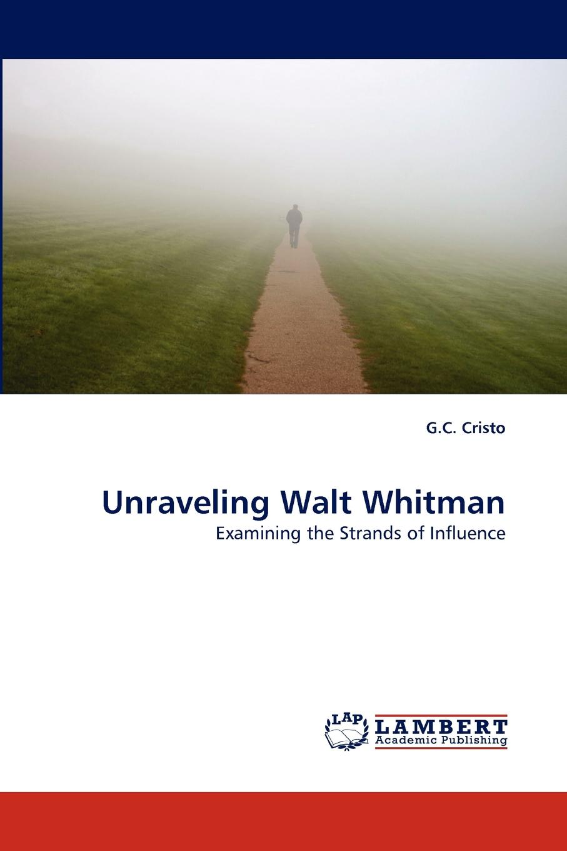 G.C. Cristo Unraveling Walt Whitman judith grace good bye my fancy with walt whitman in his last days