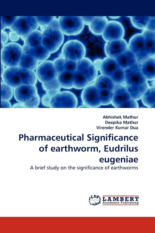 Abhishek Mathur, Deepika Mathur, Virender Kumar Dua Pharmaceutical Significance of earthworm, Eudrilus eugeniae недорго, оригинальная цена