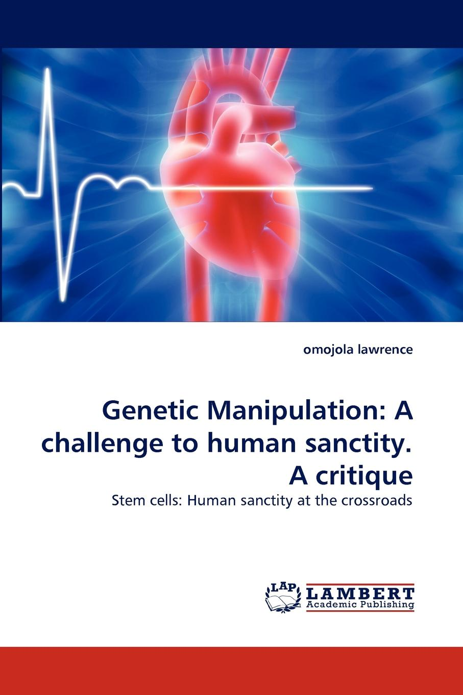 omojola lawrence Genetic Manipulation. A challenge to human sanctity. A critique searching for arguments