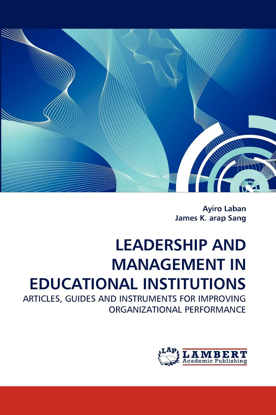 Ayiro Laban, James K. arap Sang LEADERSHIP AND MANAGEMENT IN EDUCATIONAL INSTITUTIONS цена
