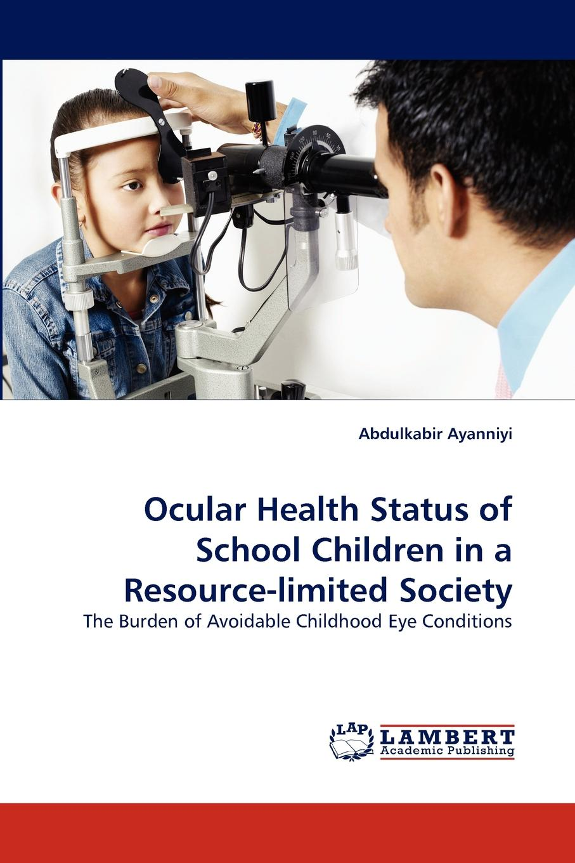 Abdulkabir Ayanniyi Ocular Health Status of School Children in a Resource-Limited Society стоимость