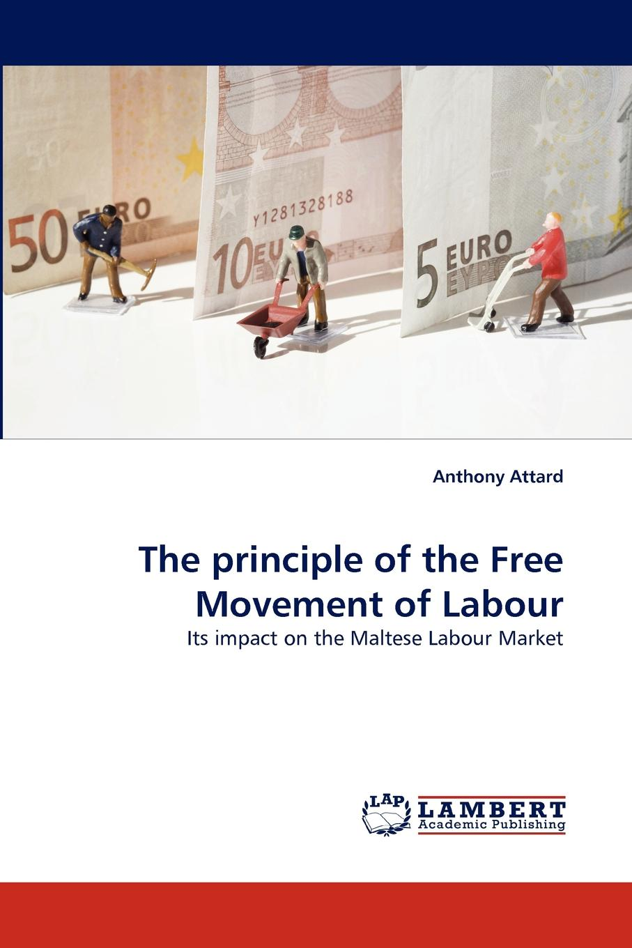 Anthony Attard The principle of the Free Movement of Labour the making of labour law in europe
