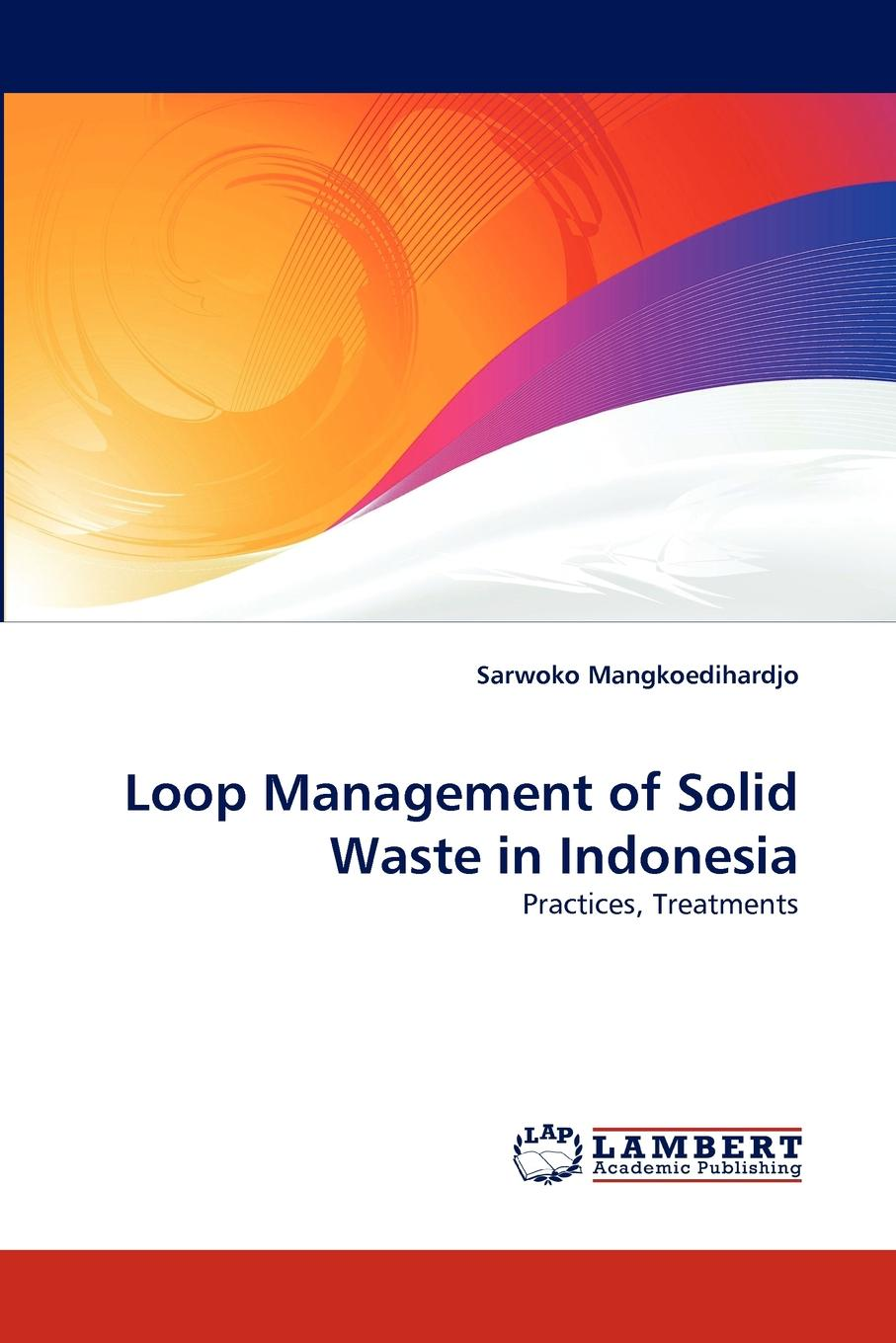 Sarwoko Mangkoedihardjo Loop Management of Solid Waste in Indonesia gary young c municipal solid waste to energy conversion processes economic technical and renewable comparisons