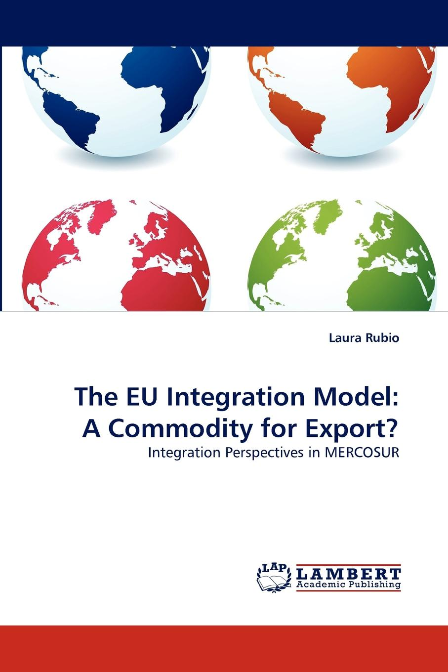 Laura Rubio The EU Integration Model. A Commodity for Export. все цены