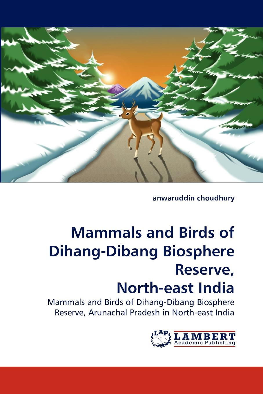 Anwaruddin Choudhury Mammals and Birds of Dihang-Dibang Biosphere Reserve, North-East India conservation of swamp deer in terai grassland of northern india