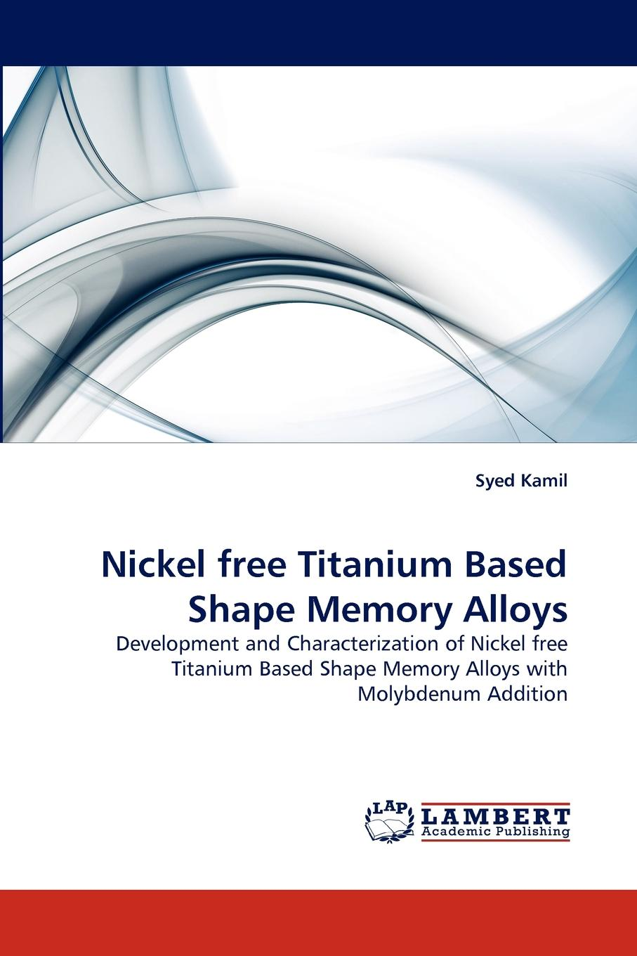 Syed Kamil Nickel Free Titanium Based Shape Memory Alloys rotary nickel titanium instruments in endodontics