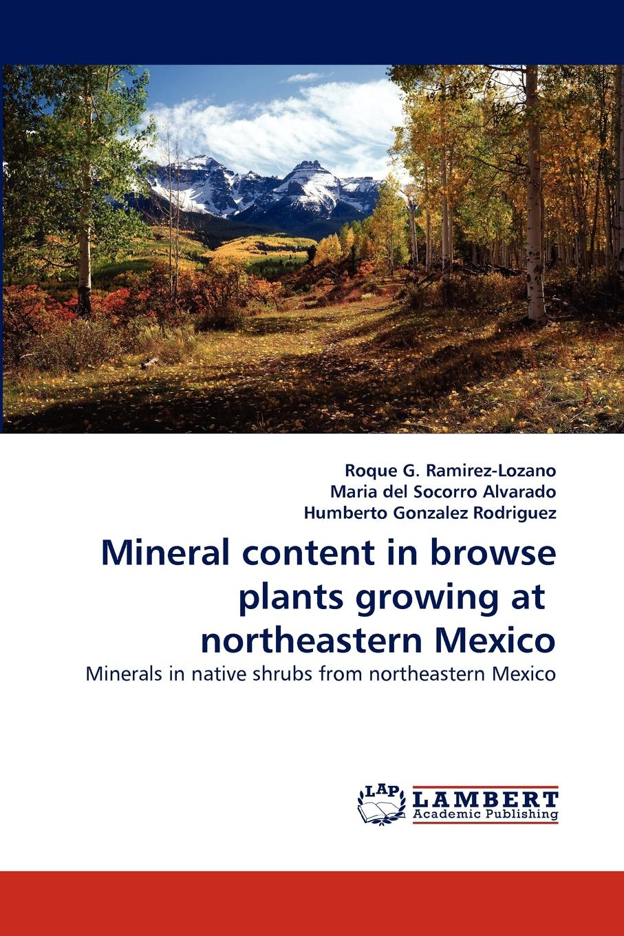 Roque G. Ramirez-Lozano, Maria del Socorro Alvarado, Humberto Gonzalez Rodriguez Mineral content in browse plants growing at northeastern Mexico reza ebrahimi gaskarei mineral nutrition of sunflower plants in saline medium