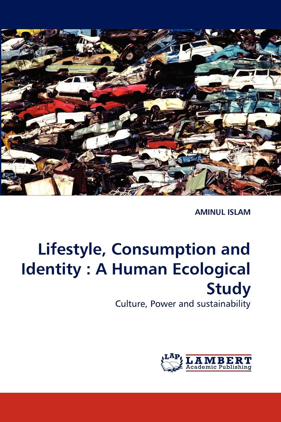 Aminul Islam Lifestyle, Consumption and Identity. A Human Ecological Study being ecological