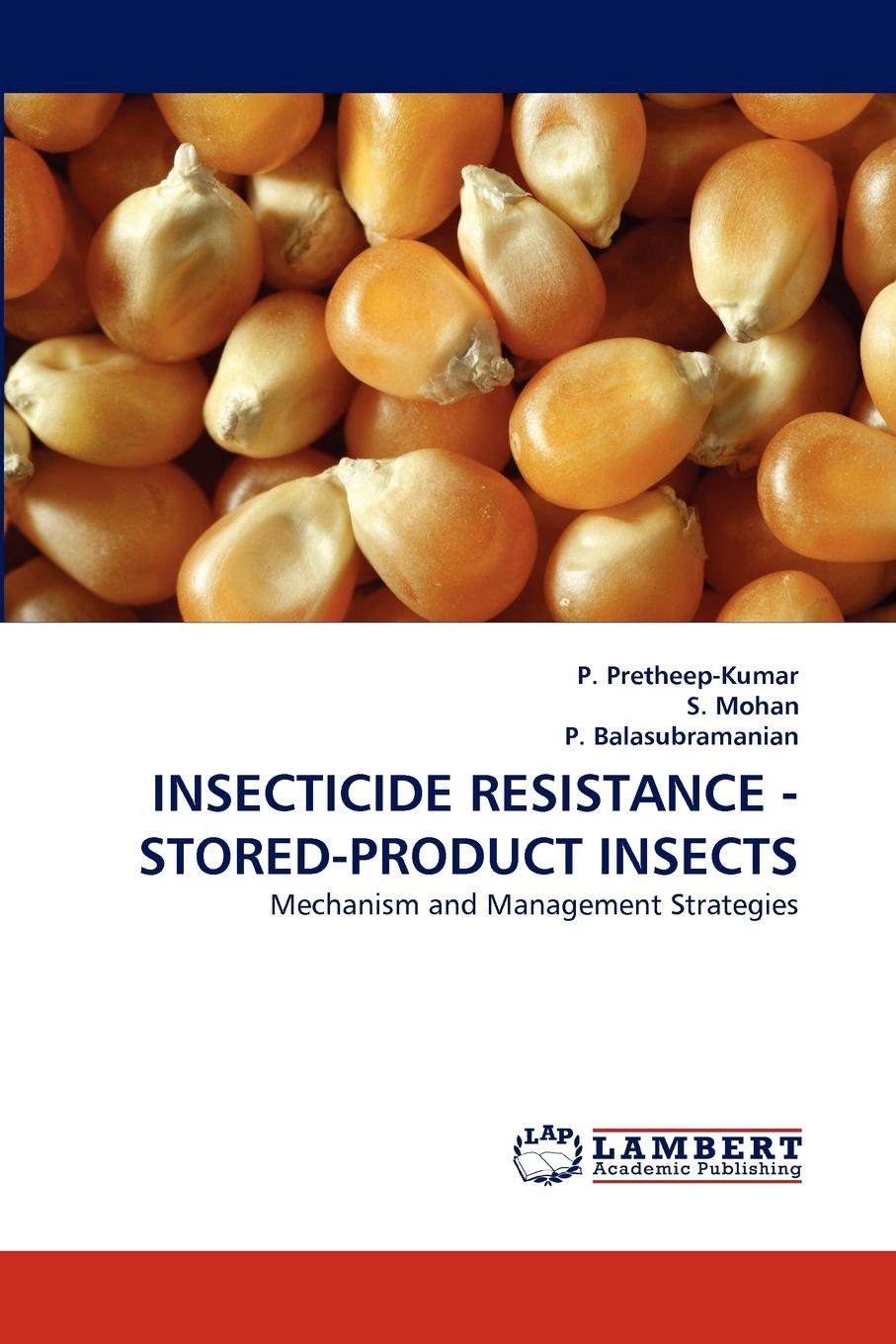 P. Pretheep-Kumar, S. Mohan, P. Balasubramanian Insecticide Resistance - Stored-Product Insects eco friendly management practices of insect pests in paddy