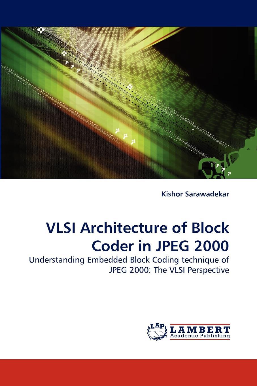 Kishor Sarawadekar VLSI Architecture of Block Coder in JPEG 2000 still image compression using discreet wavelet transform