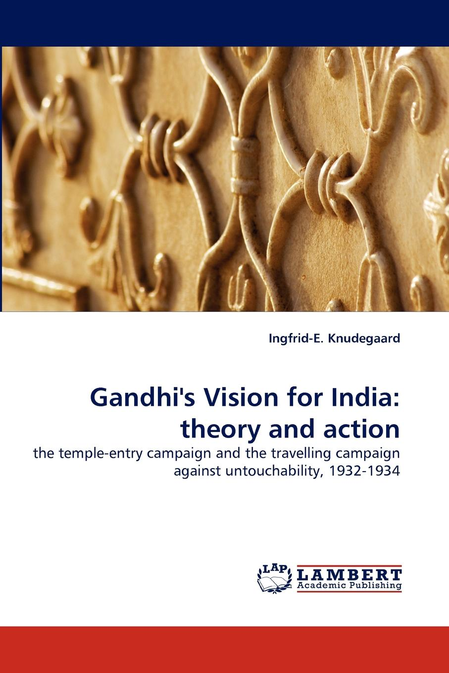 Ingfrid-E Knudegaard Gandhi.s Vision for India. Theory and Action gandhi mahatma third class in indian railways