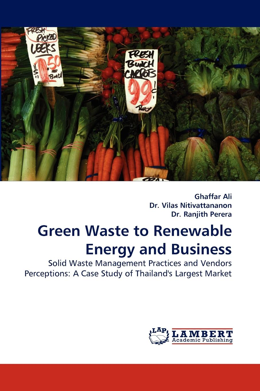 Ghaffar Ali, Vilas Nitivattananon, Ranjith Perera Green Waste to Renewable Energy and Business gary young c municipal solid waste to energy conversion processes economic technical and renewable comparisons