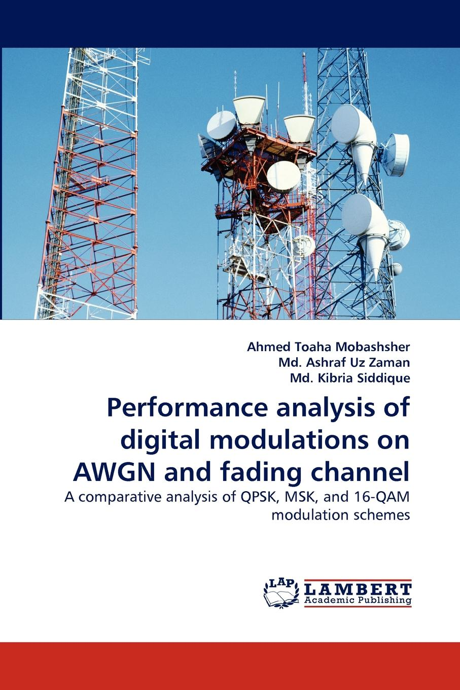 Ahmed Toaha Mobashsher, Md. Ashraf Uz Zaman, Md. Kibria Siddique Performance analysis of digital modulations on AWGN and fading channel diversity combining for digital signals in wireless fading channels