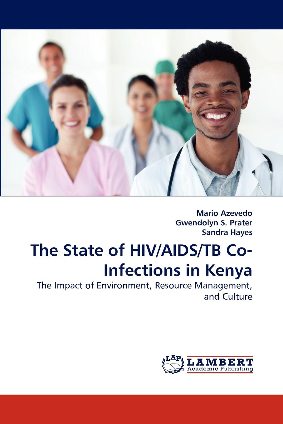 Mario Azevedo, Gwendolyn S. Prater, Sandra Hayes The State of HIV/AIDS/TB Co-Infections in Kenya недорго, оригинальная цена