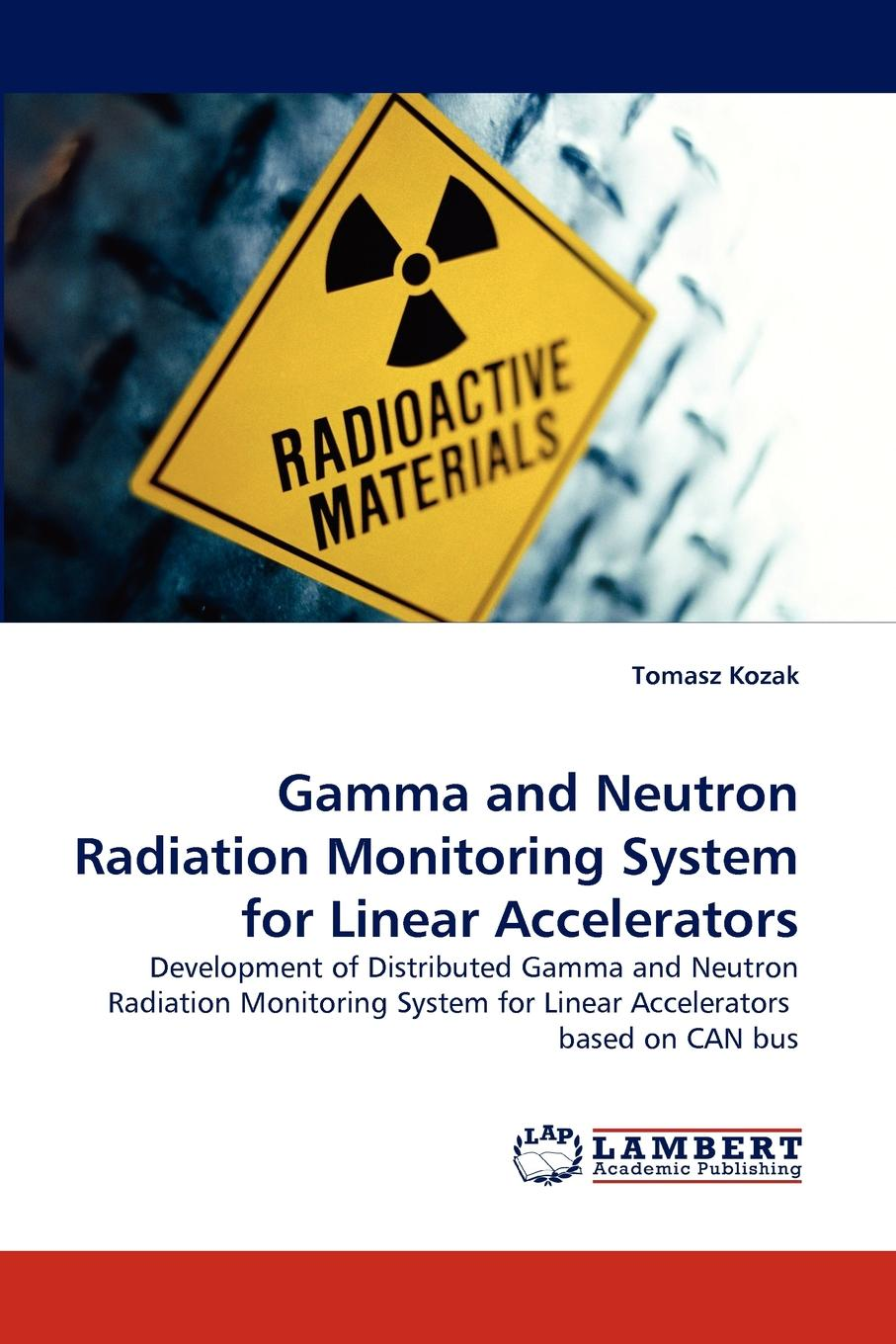 Tomasz Kozak Gamma and Neutron Radiation Monitoring System for Linear Accelerators the number of displays with intelligent control electronics equipment work points counter
