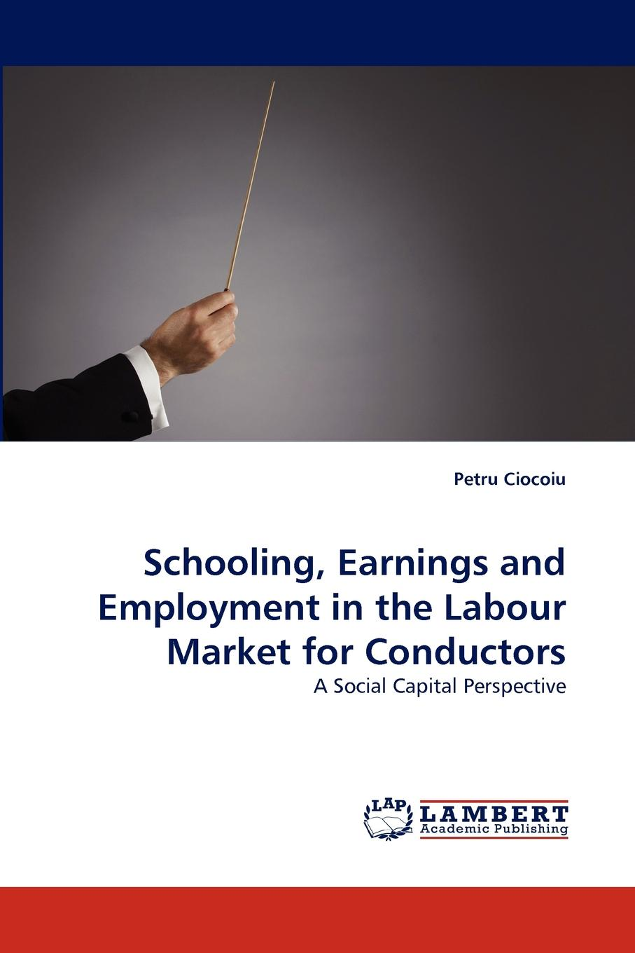 Petru Ciocoiu Schooling, Earnings and Employment in the Labour Market for Conductors capital inicial recife