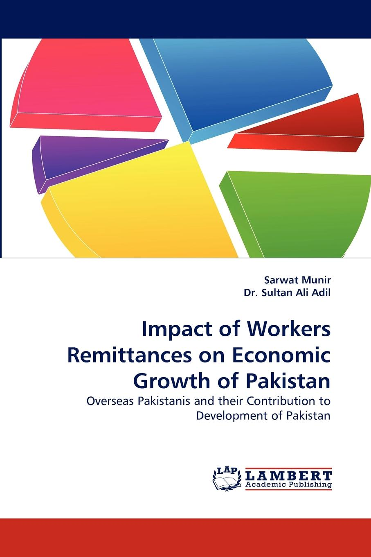 Sarwat Munir, Sultan Ali Adil, Dr Sultan Ali Adil Impact of Workers Remittances on Economic Growth of Pakistan yichen liu financial development and economic growth