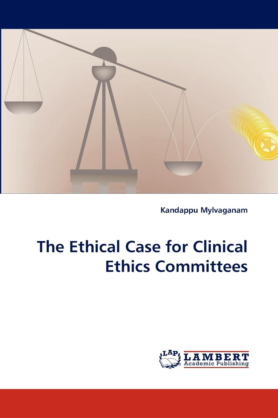 Kandappu Mylvaganam The Ethical Case for Clinical Ethics Committees недорго, оригинальная цена