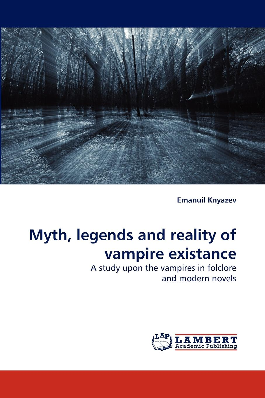 Emanuil Knyazev Myth, Legends and Reality of Vampire Existance varney the vampire or the feast of blood one volume edition