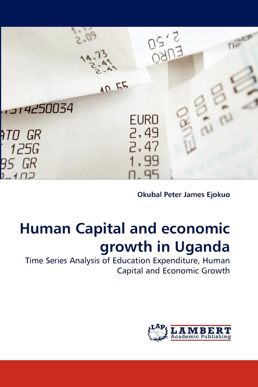 Okubal Peter James Ejokuo Human Capital and Economic Growth in Uganda mary goretty oyella basic education poverty reduction and the realisation of equality in northern uganda
