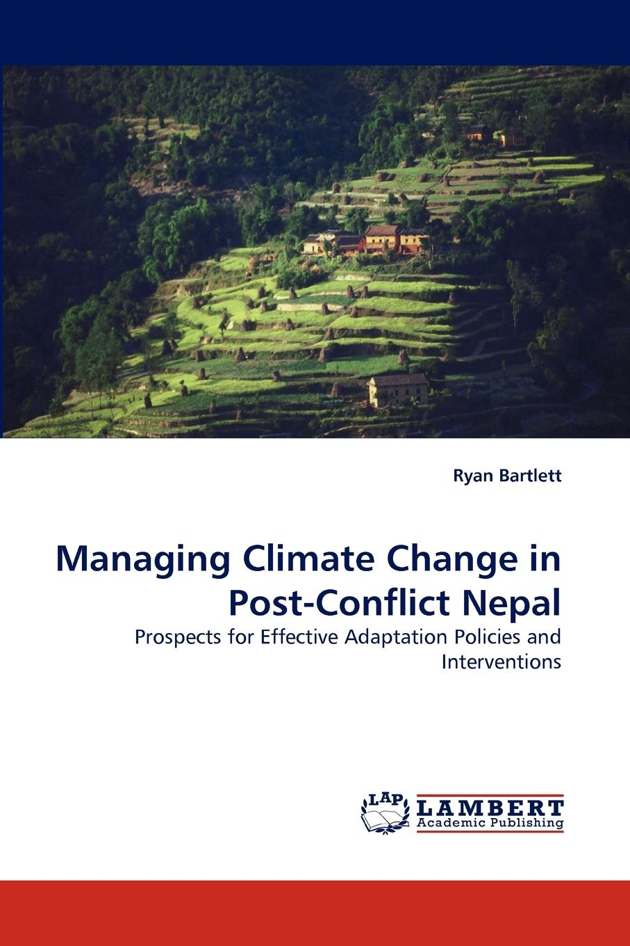 Ryan Bartlett Managing Climate Change in Post-Conflict Nepal economic adaptation to climate change