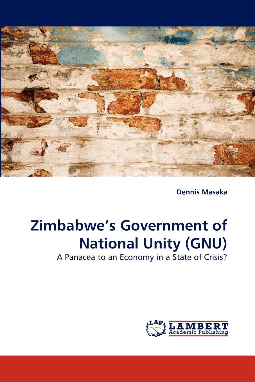 Dennis Masaka Zimbabwe.s Government of National Unity (GNU)