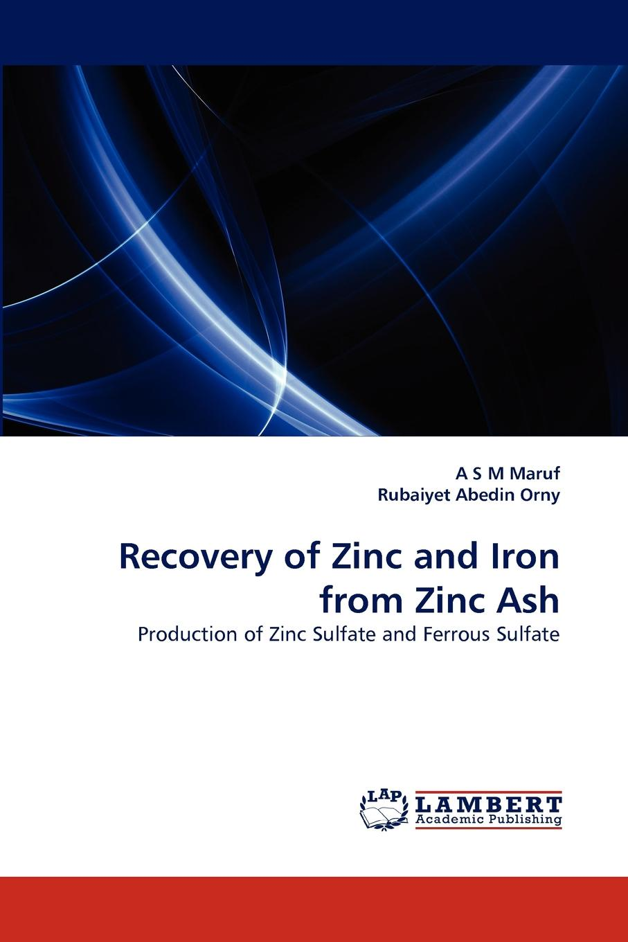 купить A. S. M. Maruf, Rubaiyet Abedin Orny Recovery of Zinc and Iron from Zinc Ash по цене 9189 рублей