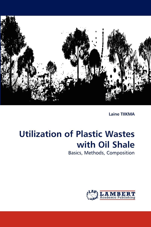 Laine Tiikma Utilization of Plastic Wastes with Oil Shale waya phutdhawong melissa agustin and weerachai phutdhawong utilization of palm oil mill wastes