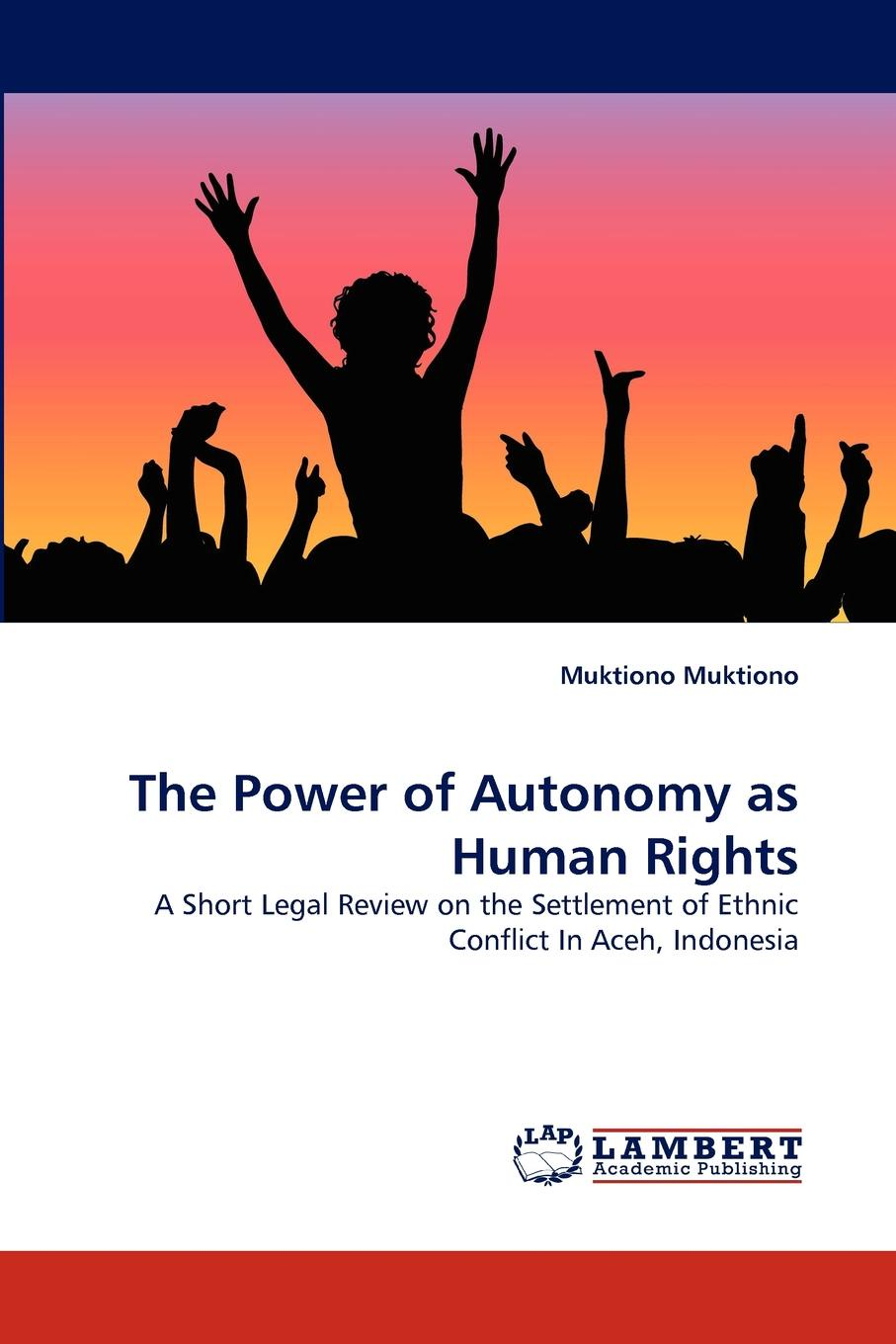 Muktiono Muktiono The Power of Autonomy as Human Rights p r kalidhass conflict of norms in a fragmented international legal system a critical analysis