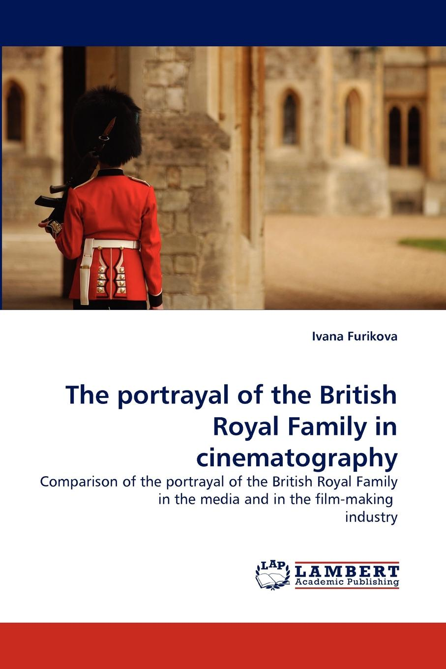 Ivana Furikova The portrayal of the British Royal Family in cinematography эдвард бульвер литтон the caxtons a family picture volume 03
