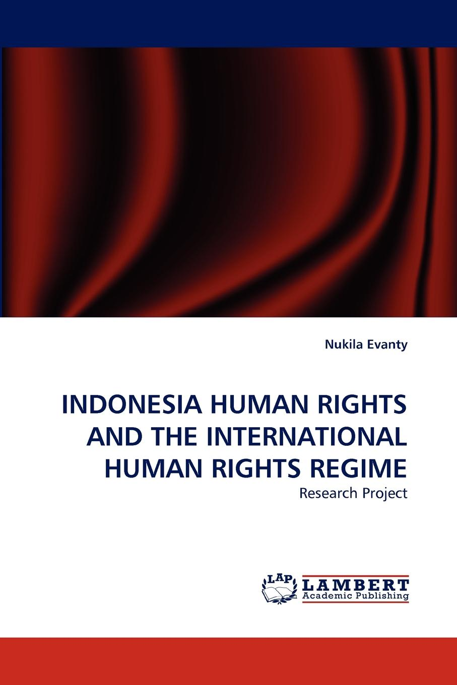 Nukila Evanty Indonesia Human Rights and the International Regime