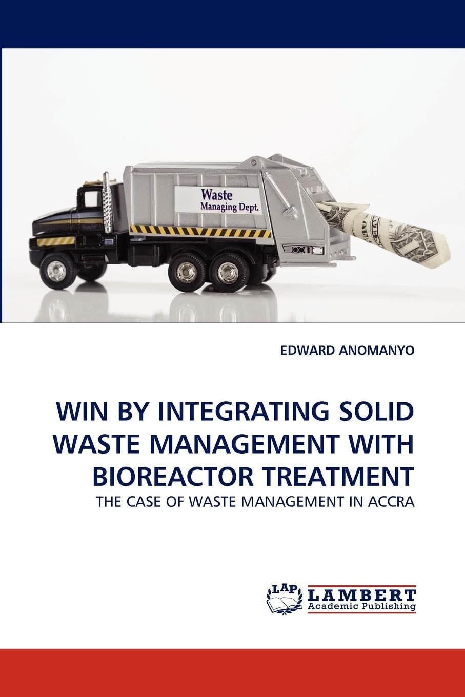 Edward Anomanyo Win by Integrating Solid Waste Management with Bioreactor Treatment kevin henke arsenic environmental chemistry health threats and waste treatment