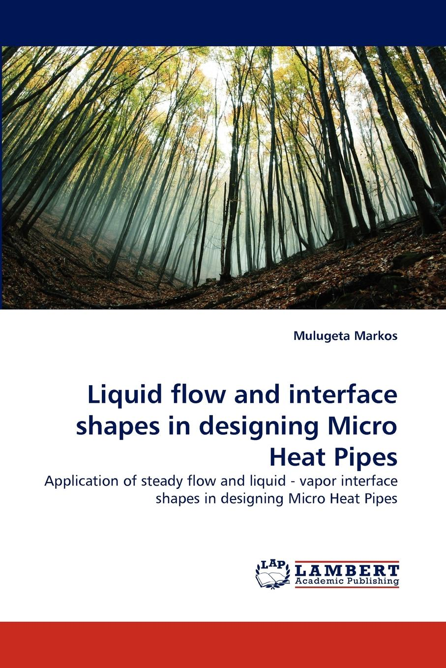 Mulugeta Markos Liquid Flow and Interface Shapes in Designing Micro Heat Pipes louis theodore heat transfer applications for the practicing engineer