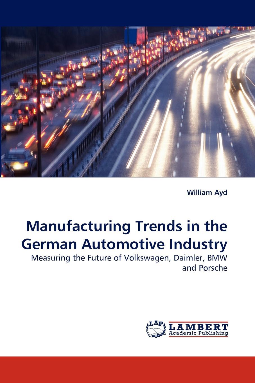 William Ayd Manufacturing Trends in the German Automotive Industry недорго, оригинальная цена