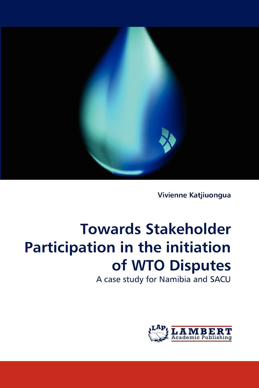 лучшая цена Vivienne Katjiuongua Towards Stakeholder Participation in the Initiation of Wto Disputes