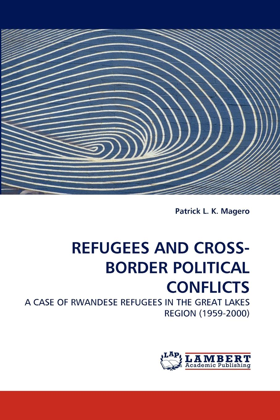 Patrick L. K. Magero Refugees and Cross-Border Political Conflicts цена